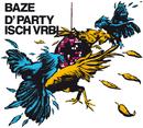 D'Party isch vrbi/Baze