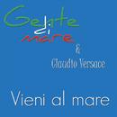 Vieni al mare/Gente di mare & Claudio Versace