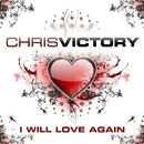 I Will Love Again/Chris Victory