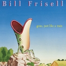Gone, Just Like a Train/Bill Frisell
