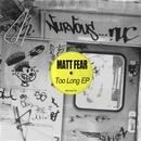 Too Long EP/Matt Fear