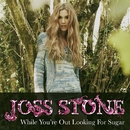 While You're Out Looking For Sugar/Joss Stone