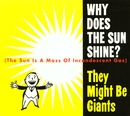 Why Does The Sun Shine/They Might Be Giants