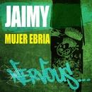 Mujer Ebria/Jaimy