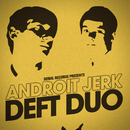 Androit Jerk/Deft Duo