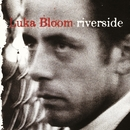Riverside/Luka Bloom