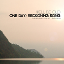 One Day / Reckoning Song/We'll Be Old