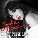 One Of These Days/Jackie Cruz