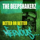 Better Or Better/The Deepshakerz