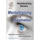 Mentaltraining & Imagination - Wünsche visualisieren - Ziele verwirklichen/Frank Beckers