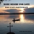 More Desire for Love/Ralf Eugen Barttenbach