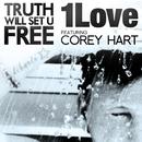 Truth Will Set U Free (feat. Corey Hart)/1Love