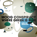 Where Green Is Blue (Live & Remixed)/Moog Conspiracy