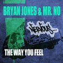 The Way You Feel/Bryan Jones & Mr. No