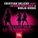 Solo Quiere Bailar (feat. Javier Declara & Borja Rubio)/Cristian Deluxe