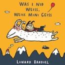 Was i nid weiss, weiss mini Geiss/Linard Bardill