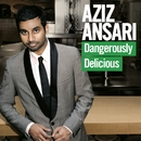 Dangerously Delicious/Aziz Ansari