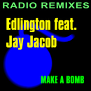 Make a Bomb (feat. Jay Jacob) (Radio Remixes)/Edlington