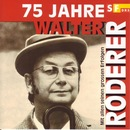 75 Jahre - Mit allen seinen grossen Erfolgen/Walter Roderer