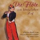 Die Flöte am königlichen Hof/Vaclav Kunt, Prague Chamber Orchestra, Ales Barta, Pavel Belousek