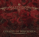 Colony Of Birchmen (Int'l 2-Track DMD)/Mastodon