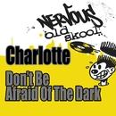 Don't Be Afraid Of The Dark - Junior Vasquez Remixes/Charlotte