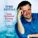 Some Enchanted Evening/Jyrki Anttila