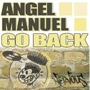 Go Back/Angel Manuel