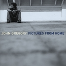 Pictures From Home (U.S. Version)/John Gregory