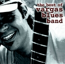 The Best Of Vargas Blues Band/Vargas Blues Band