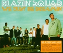 We Just Be Dreamin' (SQUAD04CD2)/Blazin' Squad