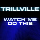 Watch Me Do This/Trillville