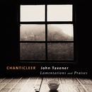 Tavener : Lamentations & Praises/Chanticleer