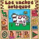 Les vaches Aztèques/Les vaches Aztèques