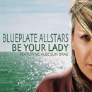 Be Your Lady/Mark Picchiotti & The Blueplate Allstars feat. Alec Sun Drae