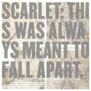 This Was Always Meant To Fall Apart/Scarlet