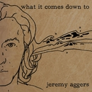 What It Comes Down To/Jeremy Aggers