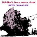 Dampf Aufmachen/Supermild feat. Heino Jäger