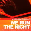 We Run the Night/When The Sun Goes Down
