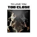 Too Close/To Love You