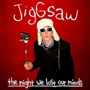 The Night We Lost Our Minds/JigGsaw