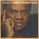 Betcha/Stanley Turrentine