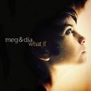 What If/Meg & Dia