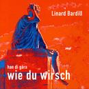 Han di gära wie du wirsch/Linard Bardill