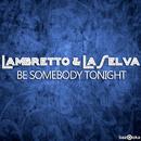 Be Somebody Tonight/Lambretto & LaSelva