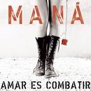 Amar es Combatir (iTunes Bundle)/Maná