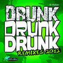 Drunk Drunk Drunk (Remixes 2012)/Al Walser