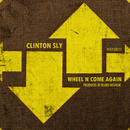 Wheel n Come Again/Clinton Sly