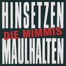 Hinsetzen Maulhalten/Die Mimmis