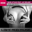 Love And Music (feat. Jay Delano)/Base Attack